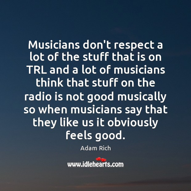 Image, Musicians don't respect a lot of the stuff that is on TRL