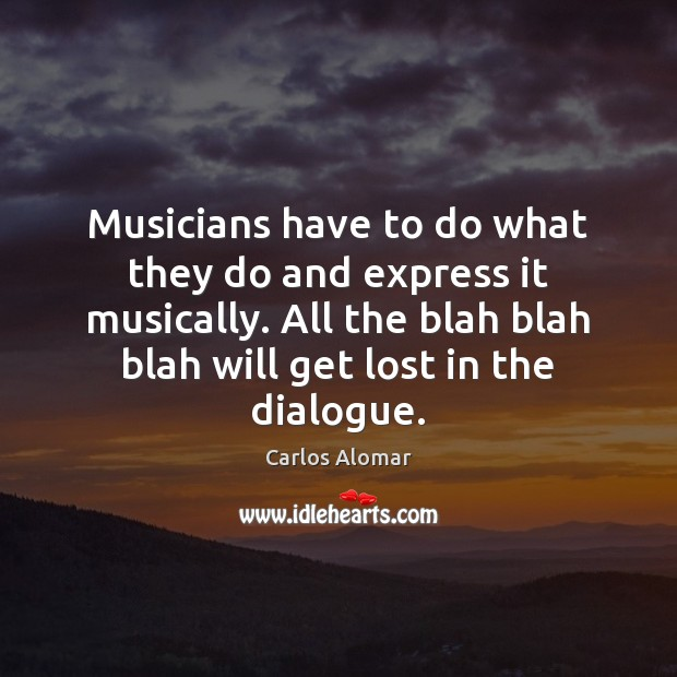 Image, Musicians have to do what they do and express it musically. All