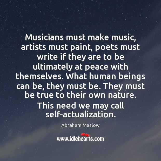 Image, Musicians must make music, artists must paint, poets must write if they