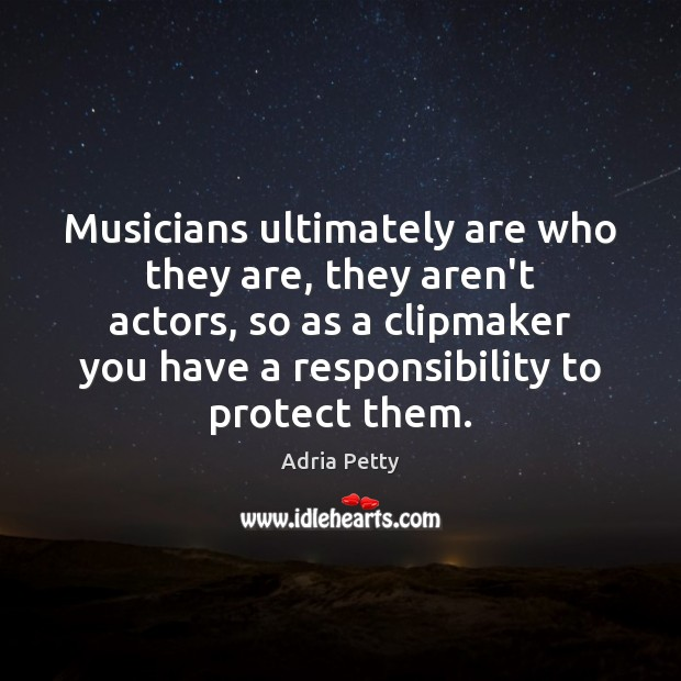 Musicians ultimately are who they are, they aren't actors, so as a Image