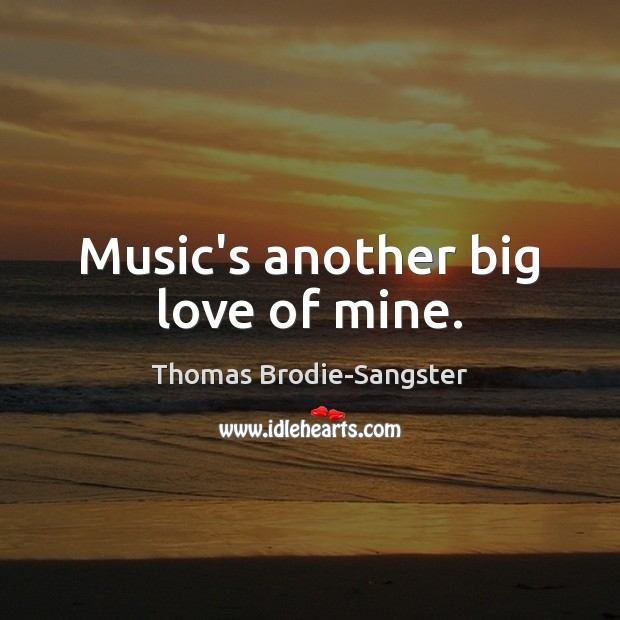 Music's another big love of mine. Image