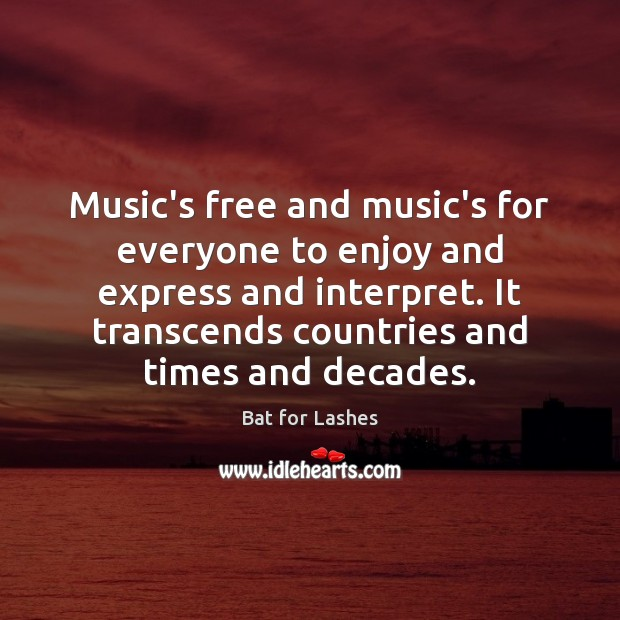 Music's free and music's for everyone to enjoy and express and interpret. Image
