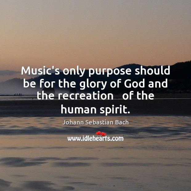 Music's only purpose should be for the glory of God and the Johann Sebastian Bach Picture Quote