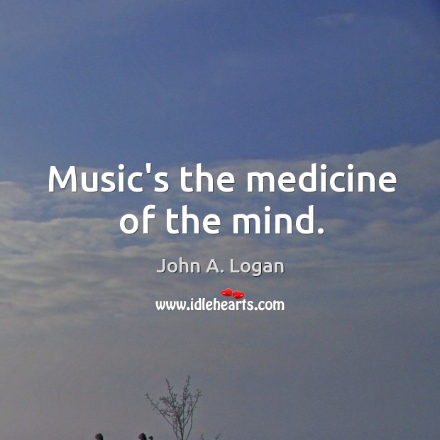 Music's the medicine of the mind. Image