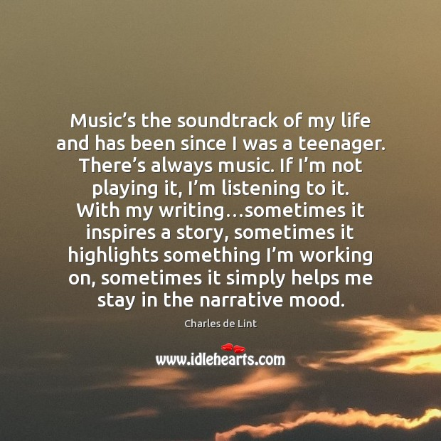 Music's the soundtrack of my life and has been since I Charles de Lint Picture Quote