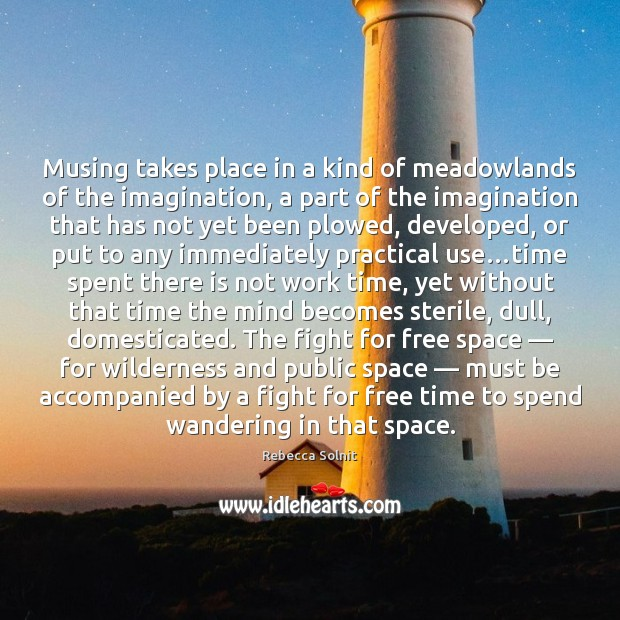 Musing takes place in a kind of meadowlands of the imagination, a Rebecca Solnit Picture Quote