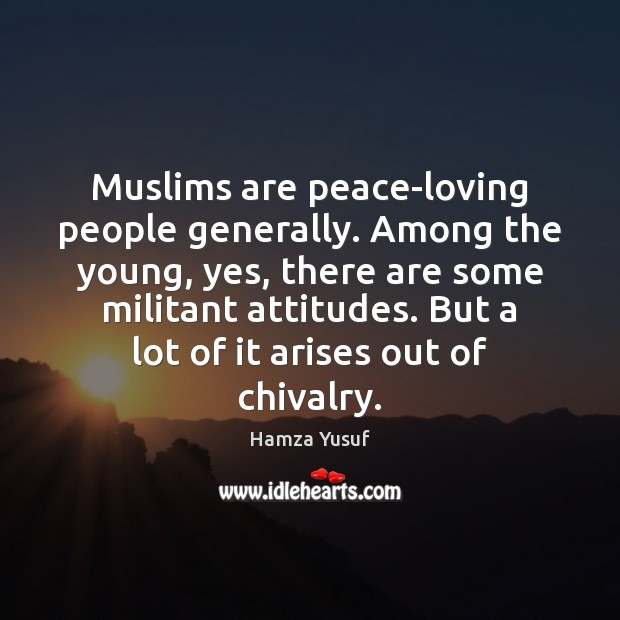 Image, Muslims are peace-loving people generally. Among the young, yes, there are some