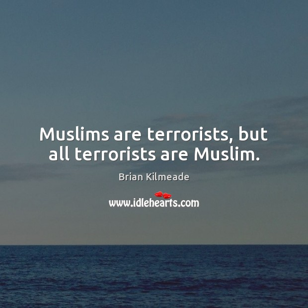 Image, Muslims are terrorists, but all terrorists are Muslim.