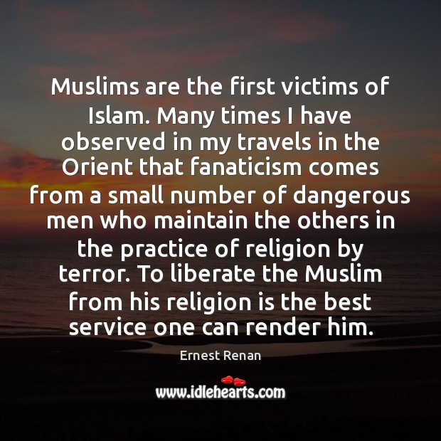 Muslims are the first victims of Islam. Many times I have observed Liberate Quotes Image