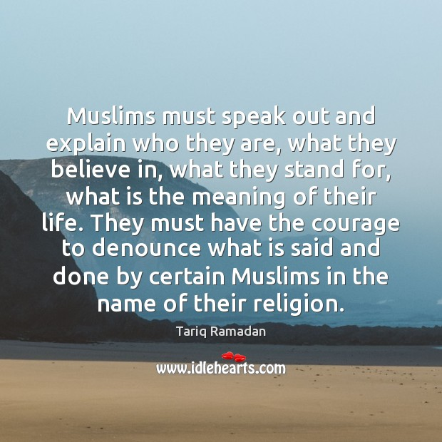 Muslims must speak out and explain who they are, what they believe Tariq Ramadan Picture Quote