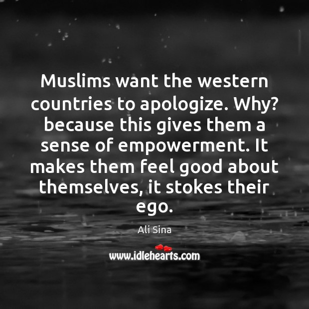 Image, Muslims want the western countries to apologize. Why? because this gives them