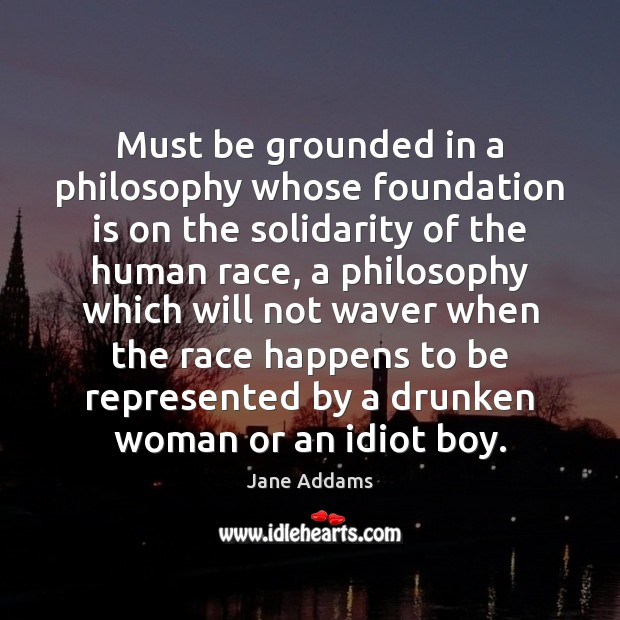 Must be grounded in a philosophy whose foundation is on the solidarity Image