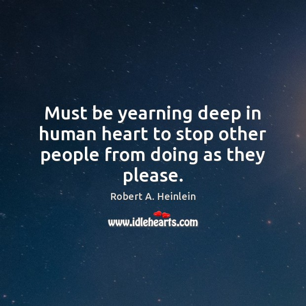Must be yearning deep in human heart to stop other people from doing as they please. Image