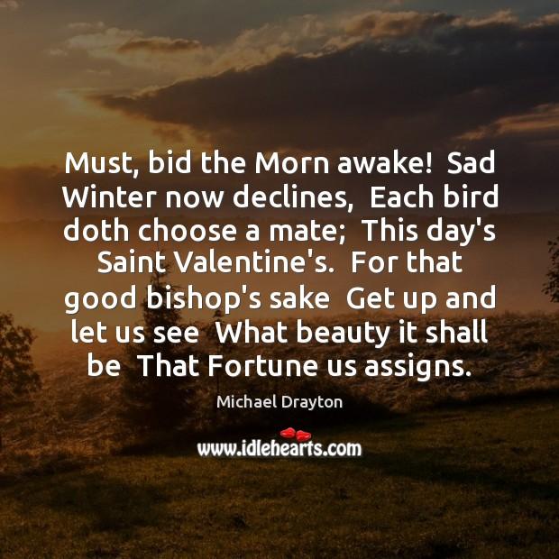 Image, Must, bid the Morn awake!  Sad Winter now declines,  Each bird doth