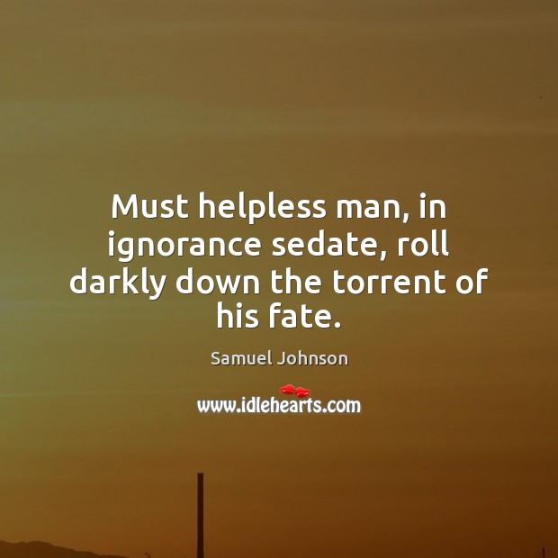 Image, Must helpless man, in ignorance sedate, roll darkly down the torrent of his fate.