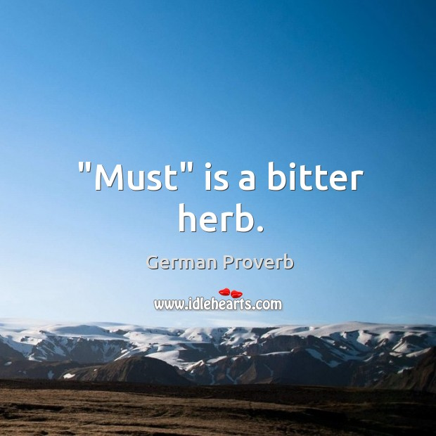"""must"" is a bitter herb. German Proverbs Image"