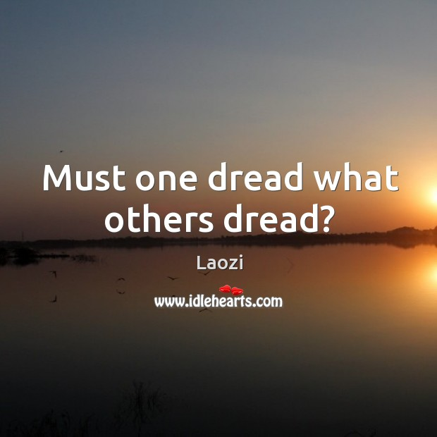 Image, Must one dread what others dread?