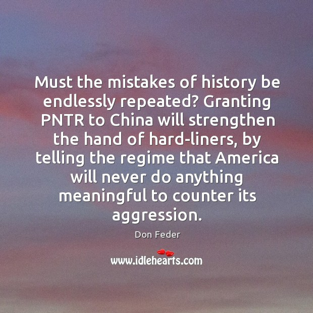 Image, Must the mistakes of history be endlessly repeated? Granting PNTR to China