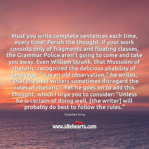 Must you write complete sentences each time, every time? Perish the thought. Image