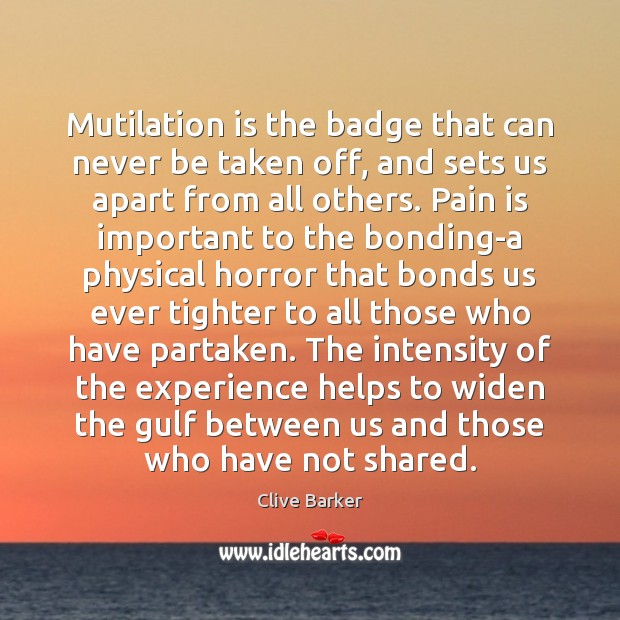 Mutilation is the badge that can never be taken off, and sets Clive Barker Picture Quote