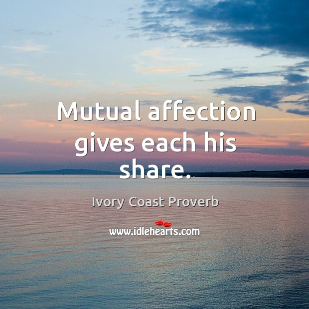 Mutual affection gives each his share. Ivory Coast Proverbs Image