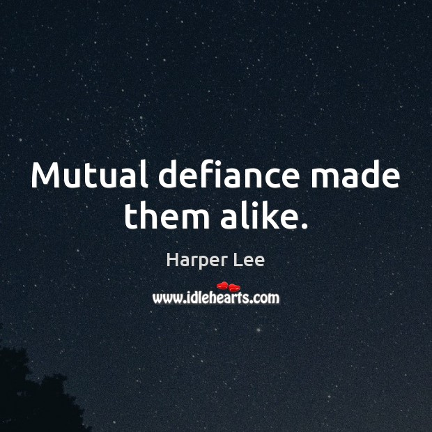 Mutual defiance made them alike. Harper Lee Picture Quote