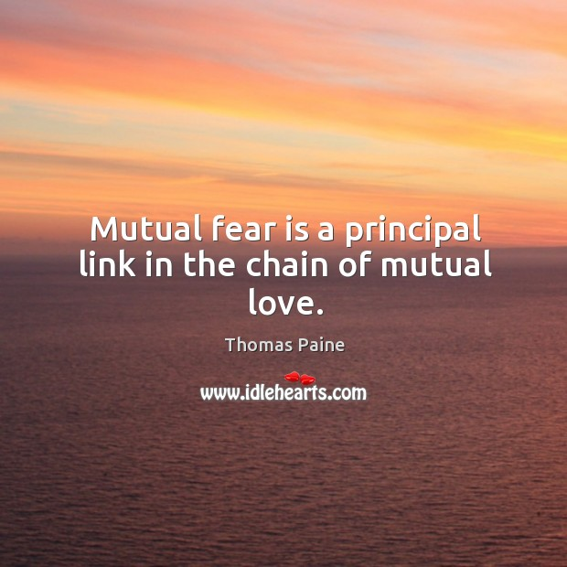 Image, Mutual fear is a principal link in the chain of mutual love.