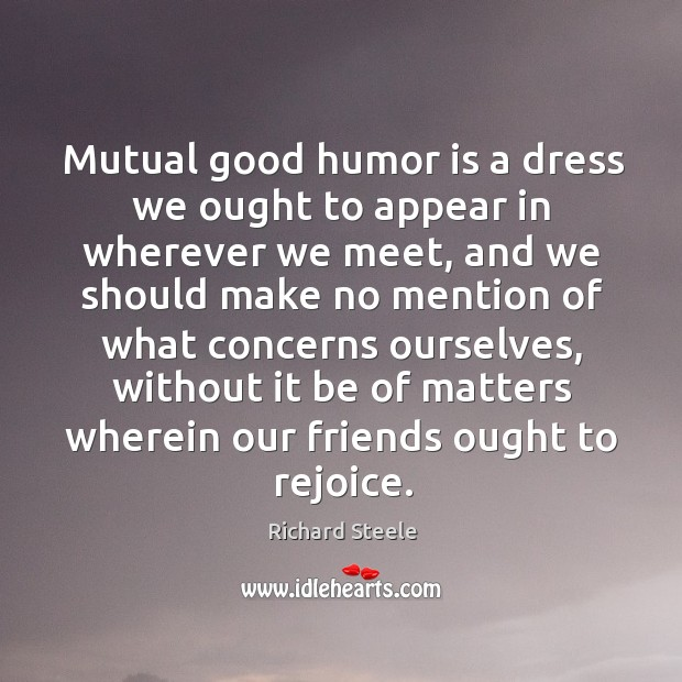 Image, Mutual good humor is a dress we ought to appear in wherever