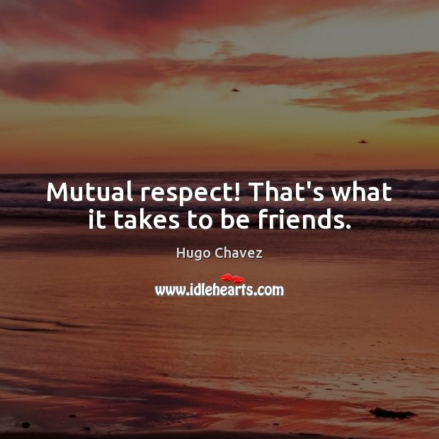 Mutual respect! That's what it takes to be friends. Image