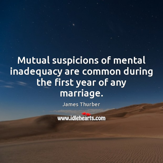 Mutual suspicions of mental inadequacy are common during the first year of any marriage. Image