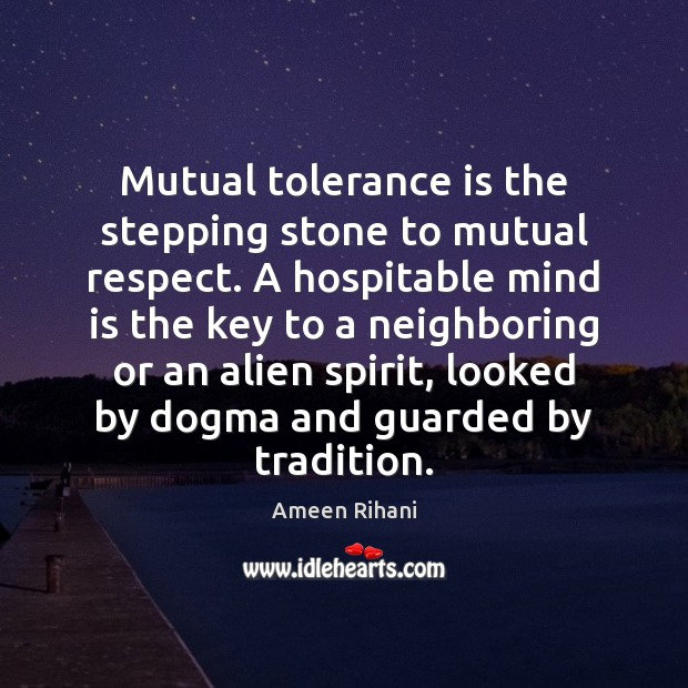 Image, Mutual tolerance is the stepping stone to mutual respect. A hospitable mind