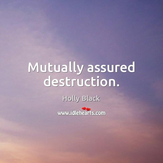 Mutually assured destruction. Image
