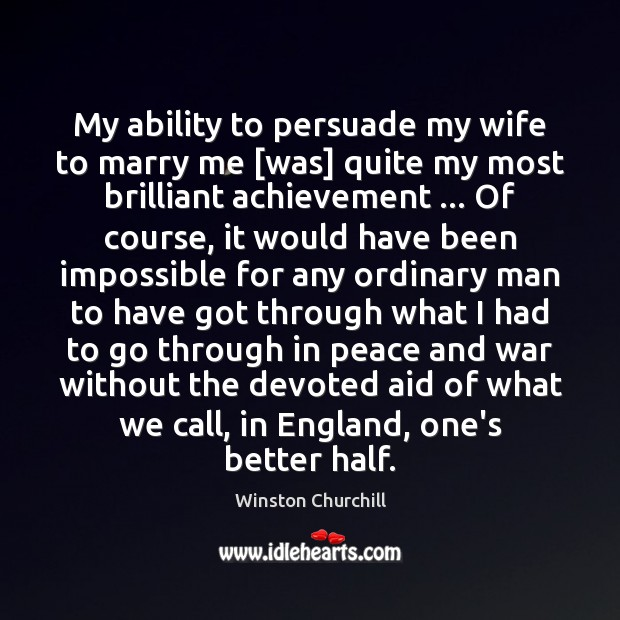 Image, My ability to persuade my wife to marry me [was] quite my