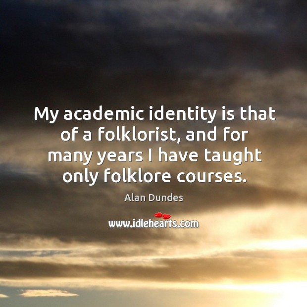 Image, My academic identity is that of a folklorist, and for many years I have taught only folklore courses.