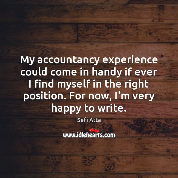 My accountancy experience could come in handy if ever I find myself Sefi Atta Picture Quote