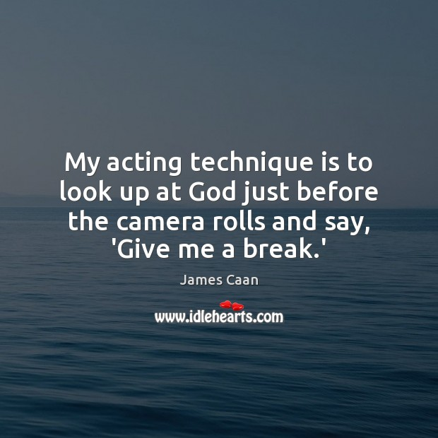 My acting technique is to look up at God just before the James Caan Picture Quote