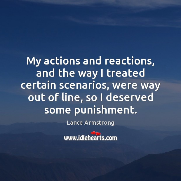 My actions and reactions, and the way I treated certain scenarios, were Lance Armstrong Picture Quote