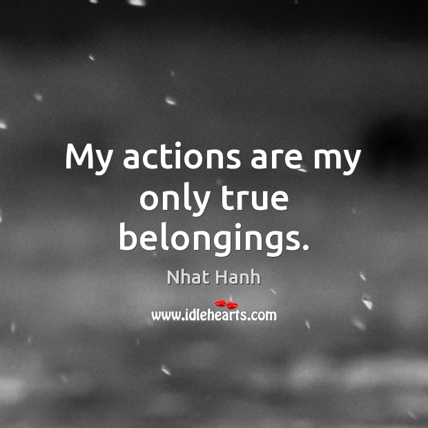 My actions are my only true belongings. Image
