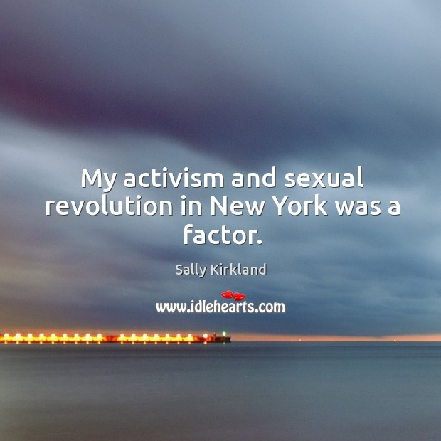 My activism and sexual revolution in new york was a factor. Image