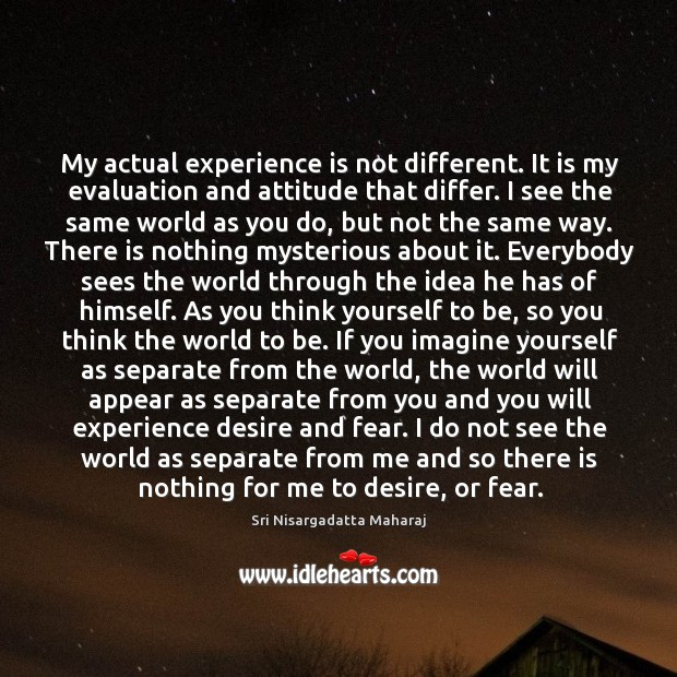 My actual experience is not different. It is my evaluation and attitude Image
