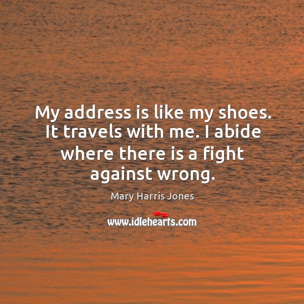 My address is like my shoes. It travels with me. I abide where there is a fight against wrong. Image