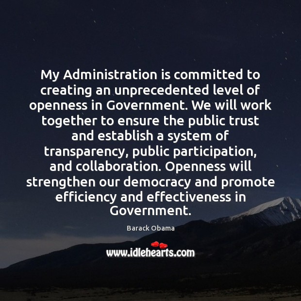 My Administration is committed to creating an unprecedented level of openness in Image