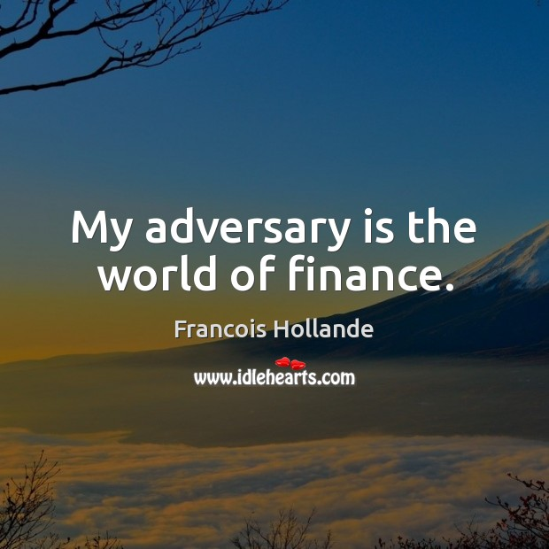 Image, My adversary is the world of finance.