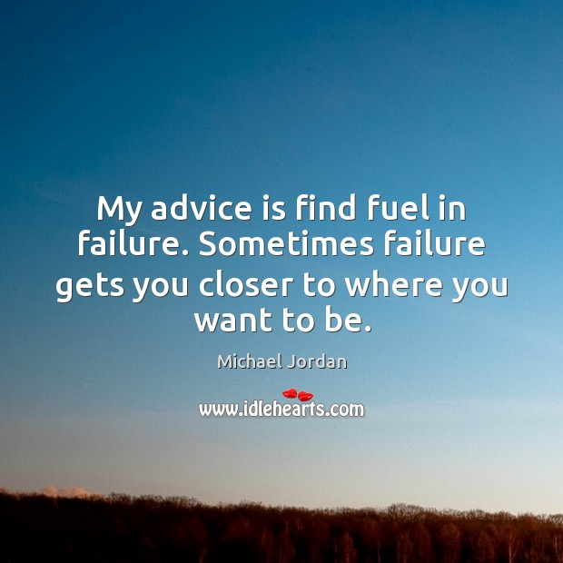 Image, My advice is find fuel in failure. Sometimes failure gets you closer