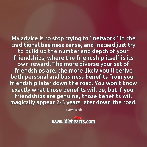 "My advice is to stop trying to ""network"" in the traditional business Tony Hsieh Picture Quote"