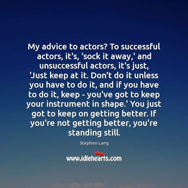 Stephen Lang Picture Quote image saying: My advice to actors? To successful actors, it's, 'sock it away,'