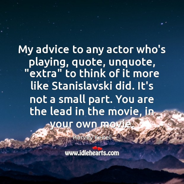 """My advice to any actor who's playing, quote, unquote, """"extra"""" to think Image"""