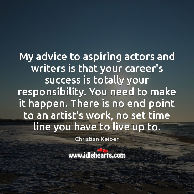 Image, My advice to aspiring actors and writers is that your career's success