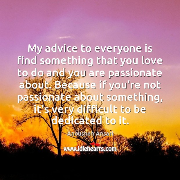 Image, My advice to everyone is find something that you love to do