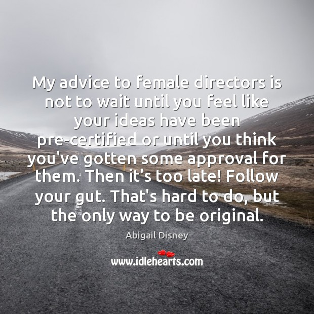 Image, My advice to female directors is not to wait until you feel
